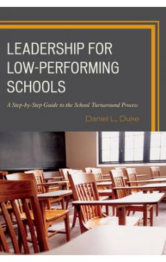 [POD]Leadership for Low-Performing Schools: A Step-by-Step Guide to the School Turnaround Process