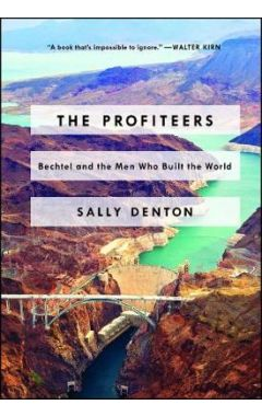 [used] The Profiteers: Bechtel and the Men Who Built the World