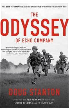 Odyssey of Echo Company: The 1968 Tet Offensive and the Epic Battle to Survive the Vietnam War