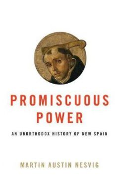 Promiscuous Power: An Unorthodox History of New Spain