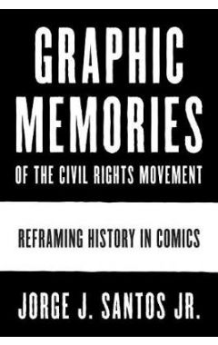 Graphic Memories of the Civil Rights Movement: Reframing History in Comics