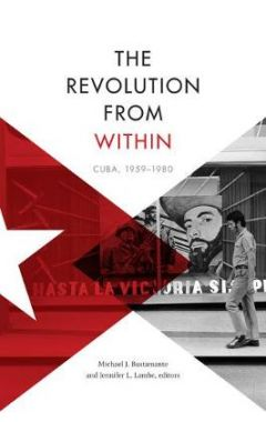 The Revolution from Within: Cuba, 1959-1980