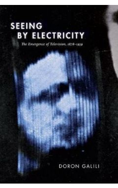 Seeing by Electricity: The Emergence of Television, 1878-1939