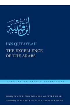 THE EXCELLENCE OF THE ARABS ( LIBRARY OF ARABIC LITERATURE )