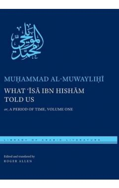 V1 WHAT 'ISA IBN HISHAM TOLD US: OR, A PERIOD OF TIME