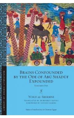 Brains Confounded by the Ode of Abu Shaduf Expounded: Volume One
