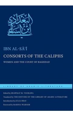 CONSORTS OF THE CALIPHS: WOMEN AND THE COURT OF BAGHDAD (