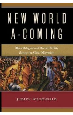 New World A-Coming: Black Religion and Racial Identity during the Great Migration