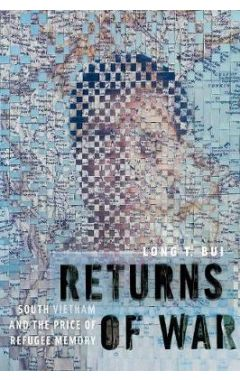 Returns of War: South Vietnam and the Price of Refugee Memory