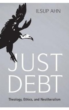 Just Debt: Theology, Ethics, and Neoliberalism