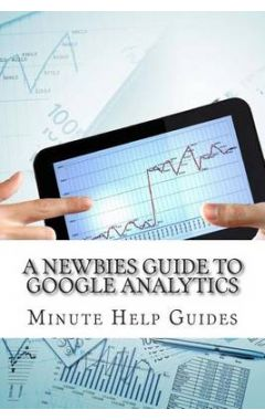 A NEWBIES GUIDE TO GOOGLE ANALYTICS