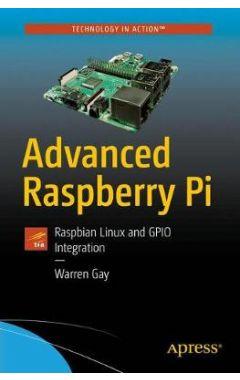 Advanced Raspberry Pi: Raspbian Linux and GPIO Integration 2e