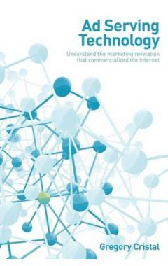 AD SERVING TECHNOLOGY: UNDERSTAND THE MARKETING REVELATION THAT COMMERCIALIZED THE INTERNET