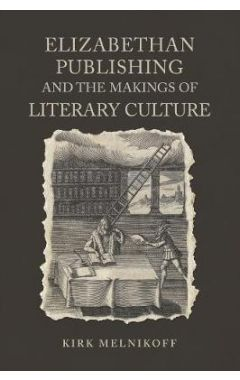 Elizabethan Publishing and the Makings of Literary Culture