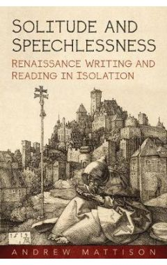 Solitude and Speechlessness: Renaissance Writing and Reading in Isolation