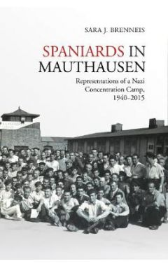 Spaniards in Mauthausen: Representations of a Nazi Concentration Camp, 1940-2015