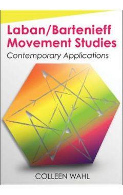 Laban/Bartenieff Movement Analysis: Contemporary Applications