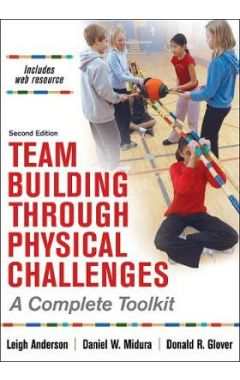 Team Building Through Physical Challenges 2e: A Complete Toolkit