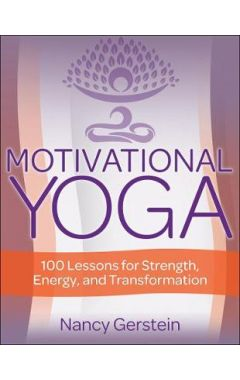 Motivational Yoga: 100 Lessons for Strength, Energy, and Transformation