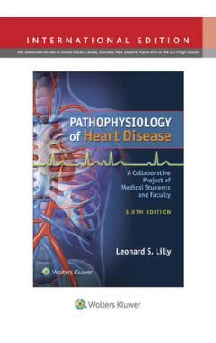 Pathophysiology Of Heart Disease: A Collaborative Project Of Medical Students And Faculty 6e IE