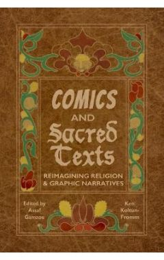 Comics and Sacred Texts: Reimagining Religion and Graphic Narratives