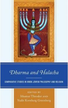 Dharma and Halacha: Comparative Studies in Hindu-Jewish Philosophy and Religion