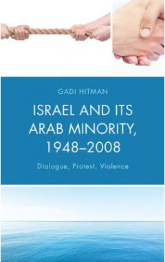 [pod] ISRAEL AND ITS ARAB MINORITY 1948-2008: DIALOGUE, PROTEST, VIOLENCE