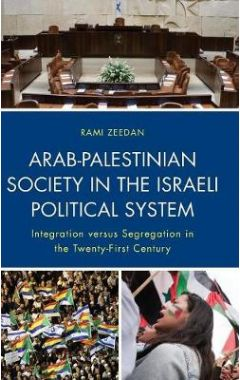 Arab-Palestinian Society in the Israeli Political System: Integration versus Segregation in the Twen