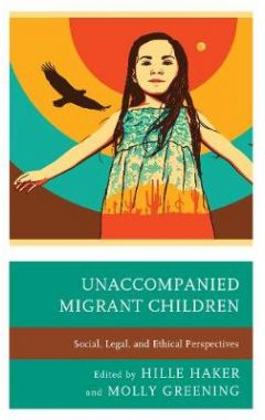 Unaccompanied Migrant Children: Social, Legal, and Ethical Perspectives