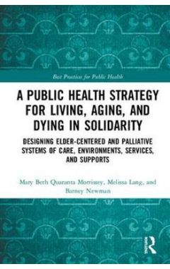 A Public Health Strategy for Living, Aging and Dying in Solidarity: Designing Elder-Centered and Pal