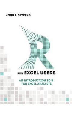 R for Excel Users: An Introduction to R for Excel Analysts