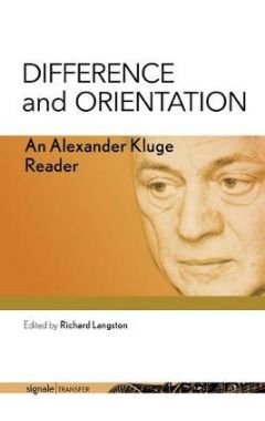 Difference and Orientation: An Alexander Kluge Reader