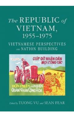 The Republic of Vietnam, 1955-1975: Vietnamese Perspectives on Nation Building