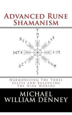 Advanced Rune Shamanism: Harmonizing the Three Selves and Balancing the Nine Worlds