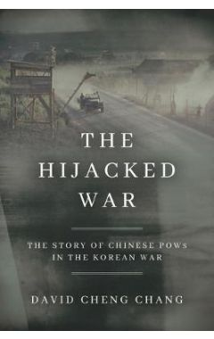 The Hijacked War: The Story of Chinese POWs in the Korean War