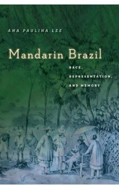 Mandarin Brazil: Race, Representation, and Memory