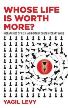 Whose Life Is Worth More?: Hierarchies of Risk and Death in Contemporary Wars