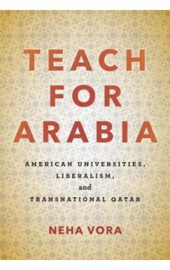 Teach for Arabia: American Universities, Liberalism, and Transnational Qatar