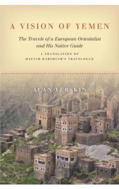 A Vision of Yemen: The Travels of a European Orientalist and His Native Guide, A Translation of Hayy
