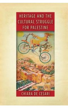 Heritage and the Cultural Struggle for Palestine