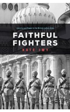 Faithful Fighters: Identity and Power in the British Indian