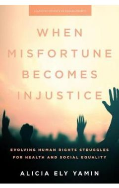 When Misfortune Becomes Injustice: Evolving Human Rights Struggles for Health and Social Equality