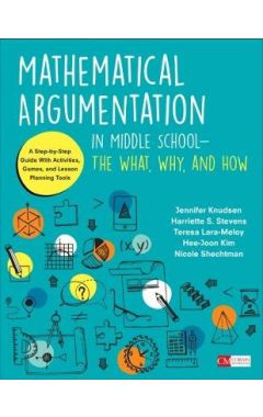 Mathematical Argumentation in Middle School-The What, Why, and How: A Step-by-Step Guide With Activi