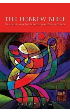 The Hebrew Bible: Feminist and Intersectional Perspectives