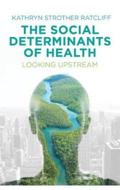The Social Determinants of Health - Looking Upstream