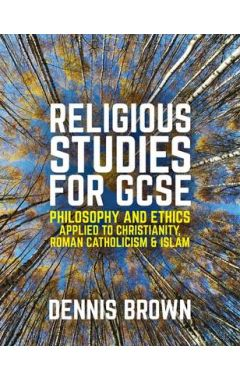 Religious Studies for GCSE, Philosophy and Ethics applied to Christianity, Roman Catholicism and Isl