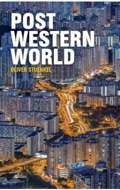 Post-Western World - How Emerging Powers Are Remaking Global Order