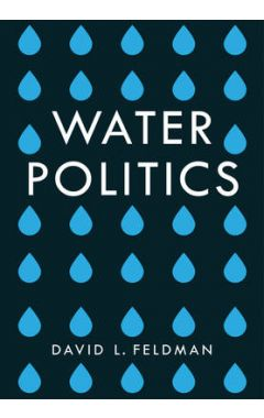 Water Politics - Governing Our Most Precious Resource