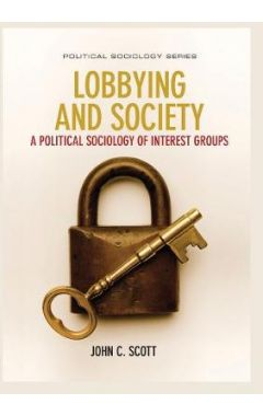 Lobbying and Society - A Political Sociology of Interest Groups
