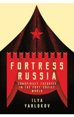 Fortress Russia - Conspiracy Theories in Post-Soviet Russia